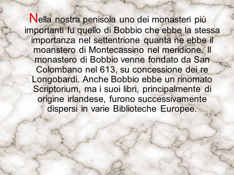 Nella nostra penisola uno dei monasteri più importanti fu quello di Bobbio che ebbe la stessa importanza nel settentrione quanta ne ebbe il moanstero di Montecassino nel meridione.