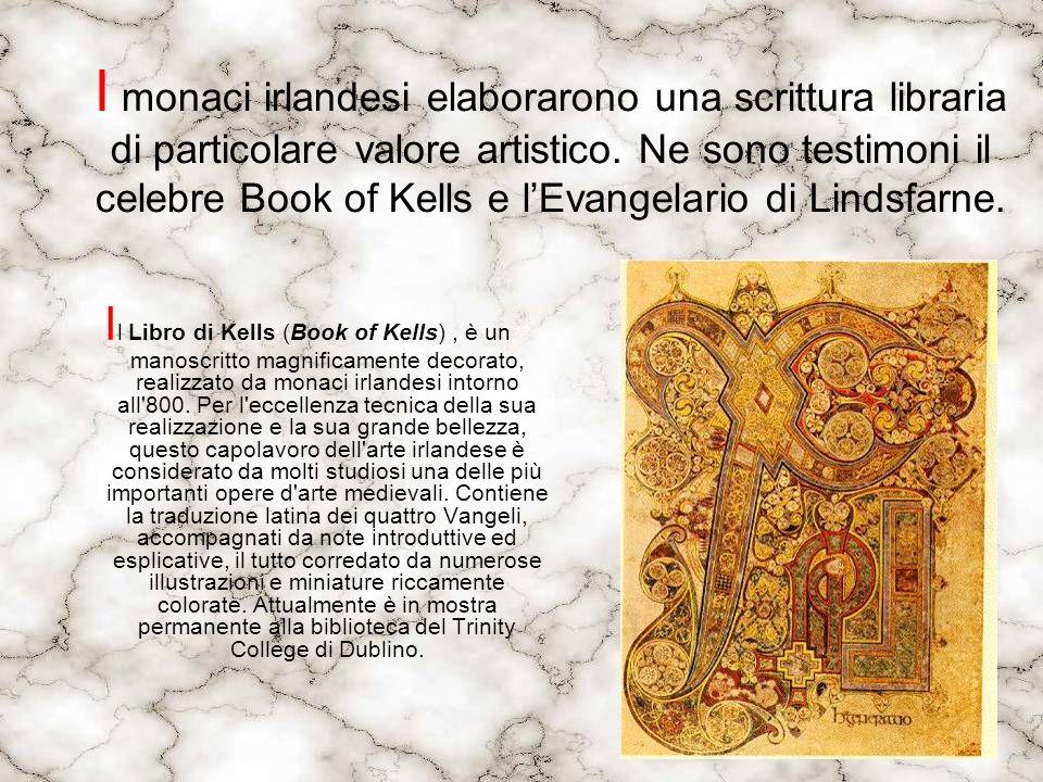 I monaci irlandesi elaborarono una scrittura libraria di particolare valore artistico. Ne sono testimoni il celebre Book of Kells e l'Evangelario di Lindsfarne.