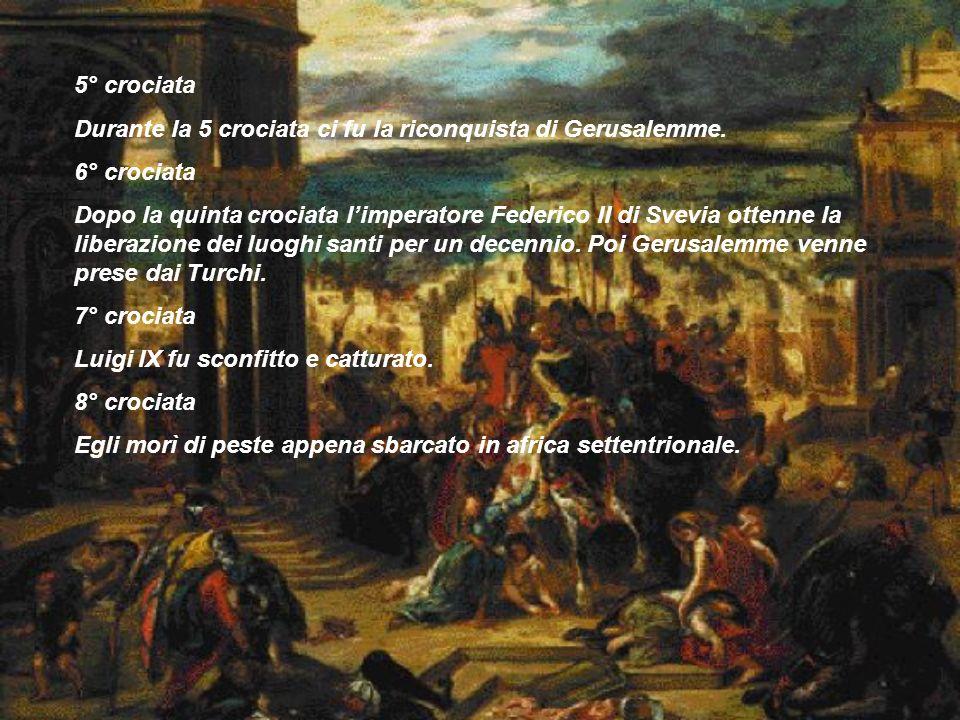 5° crociataDurante la 5 crociata ci fu la riconquista di Gerusalemme. 6° crociata.