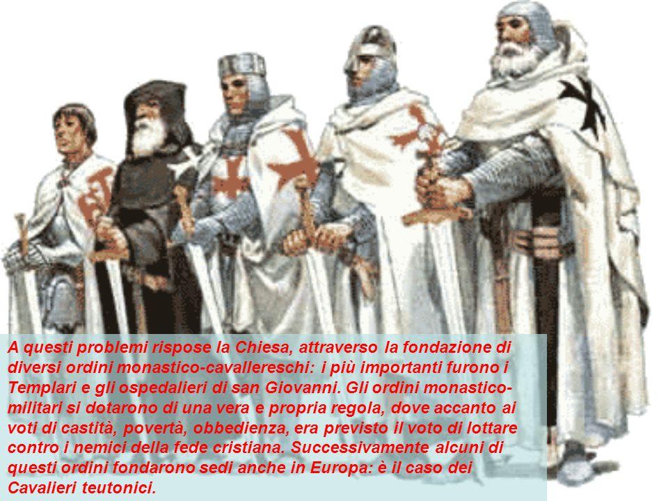 A questi problemi rispose la Chiesa, attraverso la fondazione di diversi ordini monastico-cavallereschi: i più importanti furono i Templari e gli ospedalieri di san Giovanni.