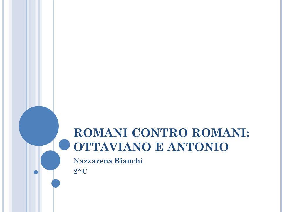 ROMANI CONTRO ROMANI: OTTAVIANO E ANTONIO