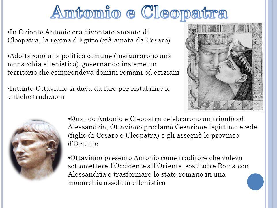 Antonio e Cleopatra In Oriente Antonio era diventato amante di Cleopatra, la regina d'Egitto (già amata da Cesare)