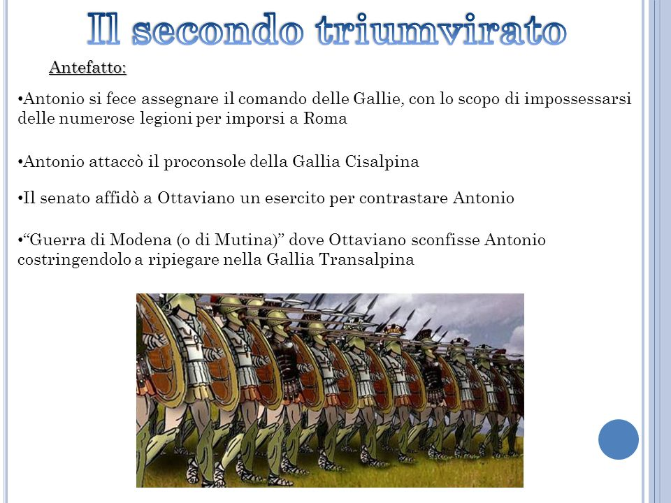 Antefatto:Antonio si fece assegnare il comando delle Gallie, con lo scopo di impossessarsi delle numerose legioni per imporsi a Roma.