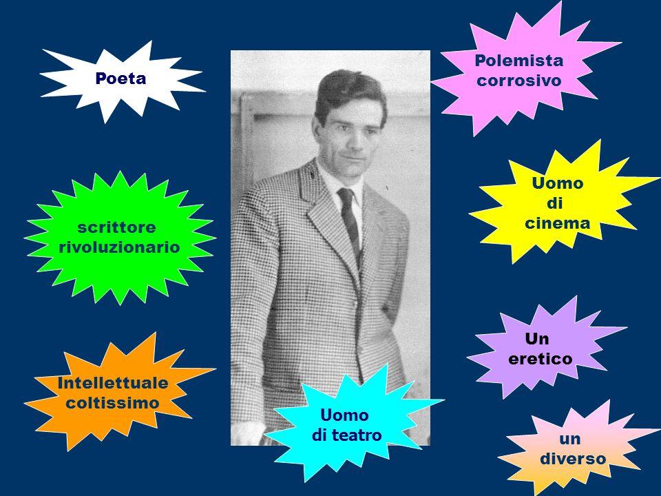 Polemista corrosivo. Poeta. Uomo. di. cinema. scrittore. rivoluzionario. Un. eretico. Intellettuale.