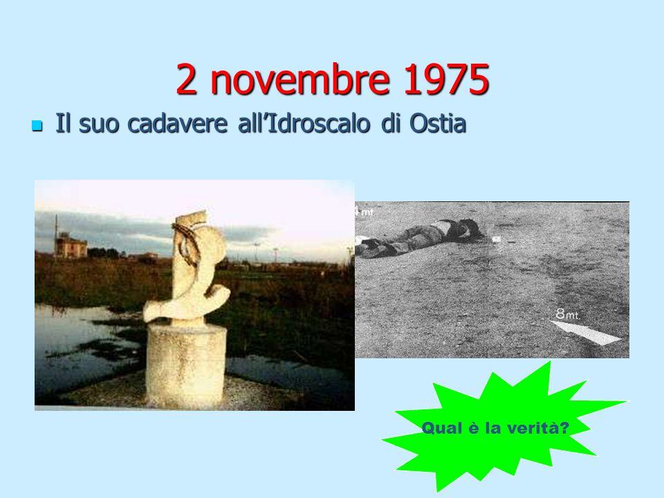 2 novembre 1975 Il suo cadavere all'Idroscalo di Ostia