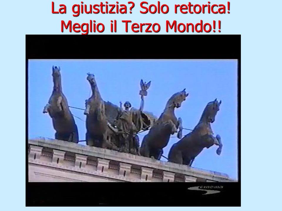 La giustizia Solo retorica! Meglio il Terzo Mondo!!