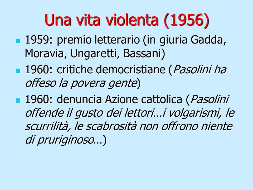 Una vita violenta (1956) 1959: premio letterario (in giuria Gadda, Moravia, Ungaretti, Bassani)