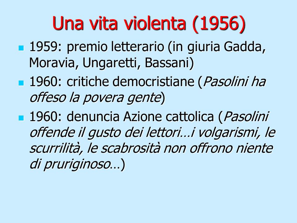 Una vita violenta (1956)1959: premio letterario (in giuria Gadda, Moravia, Ungaretti, Bassani)