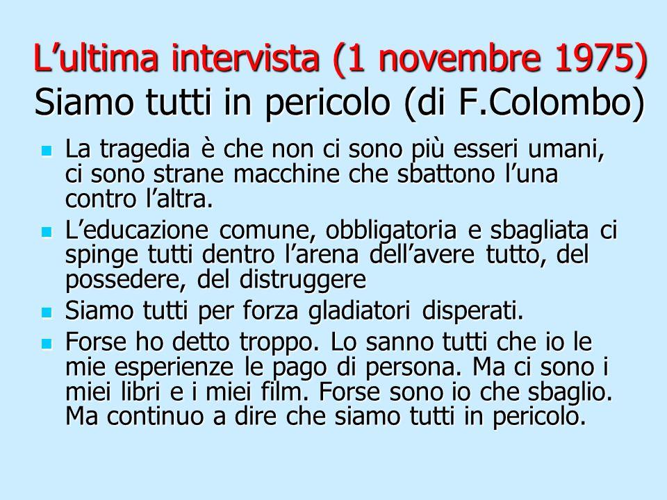L'ultima intervista (1 novembre 1975) Siamo tutti in pericolo (di F