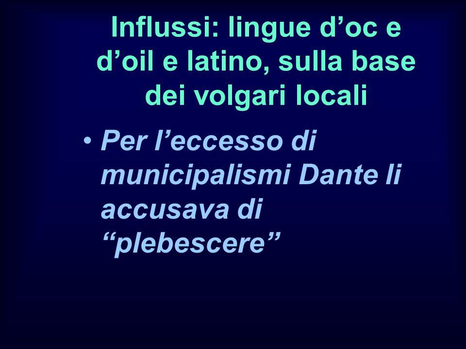 Influssi: lingue d'oc e d'oil e latino, sulla base dei volgari locali