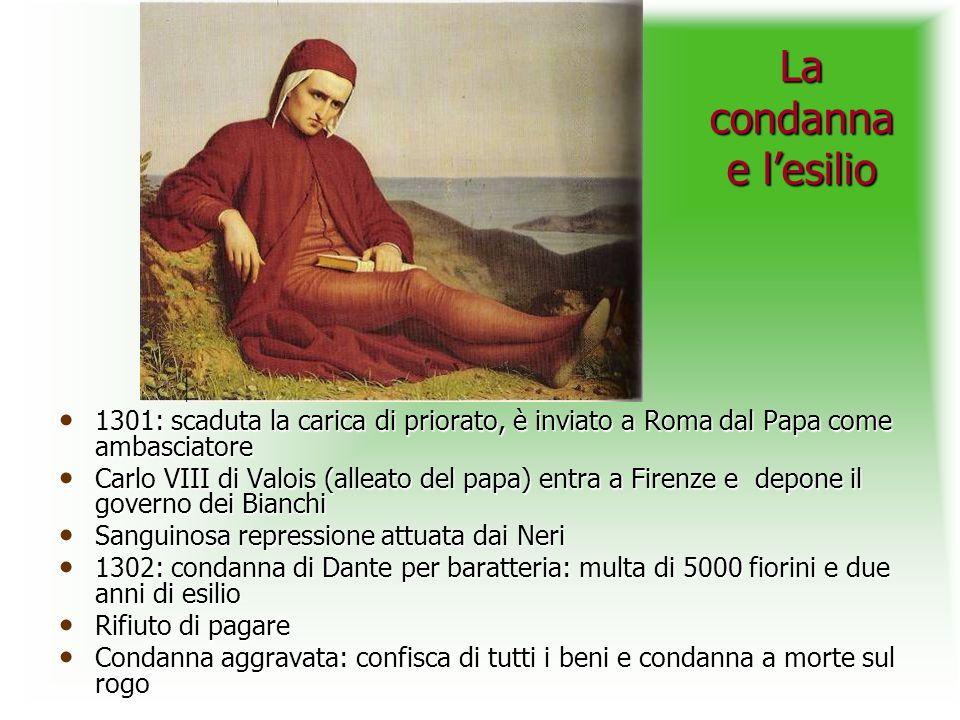 La condanna e l'esilio 1301: scaduta la carica di priorato, è inviato a Roma dal Papa come ambasciatore.