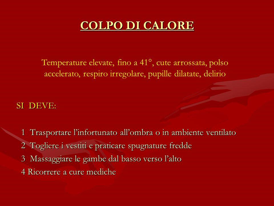 COLPO DI CALORETemperature elevate, fino a 41°, cute arrossata, polso accelerato, respiro irregolare, pupille dilatate, delirio.
