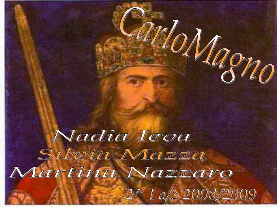 CarloMagno Nadia Ieva Silvia Mazza Martina Nazzaro 2^ I a/s 2008/2009