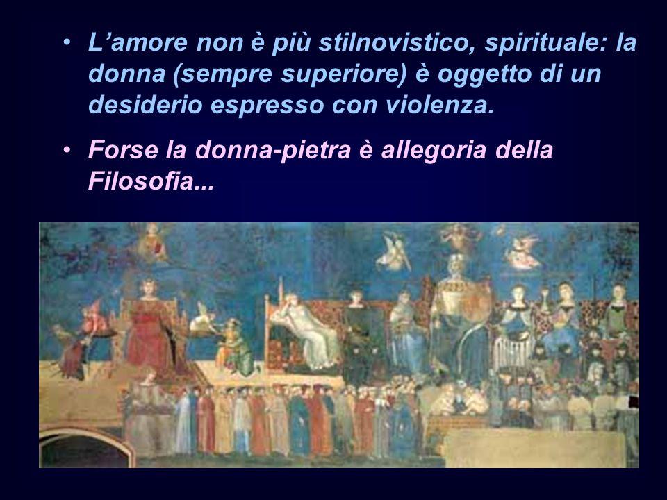 L'amore non è più stilnovistico, spirituale: la donna (sempre superiore) è oggetto di un desiderio espresso con violenza.