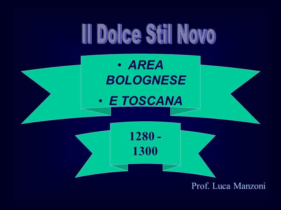 Il Dolce Stil Novo AREA BOLOGNESE E TOSCANA 1280 - 1300