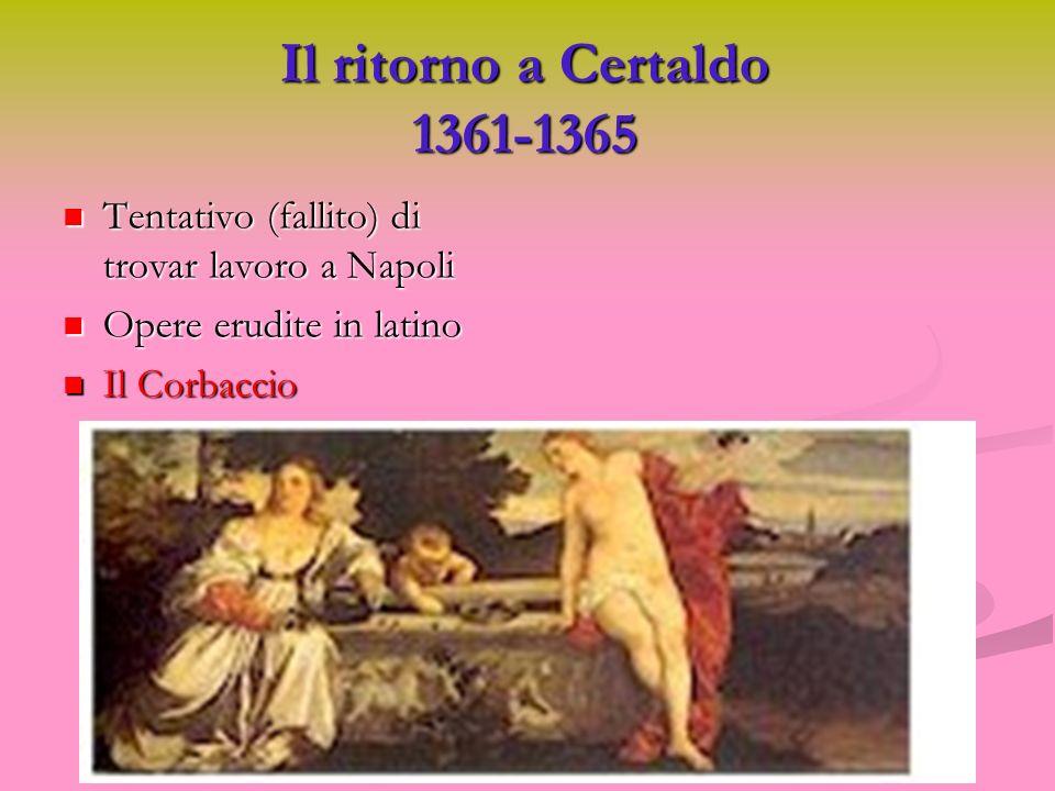 Il ritorno a Certaldo 1361-1365 Tentativo (fallito) di trovar lavoro a Napoli. Opere erudite in latino.