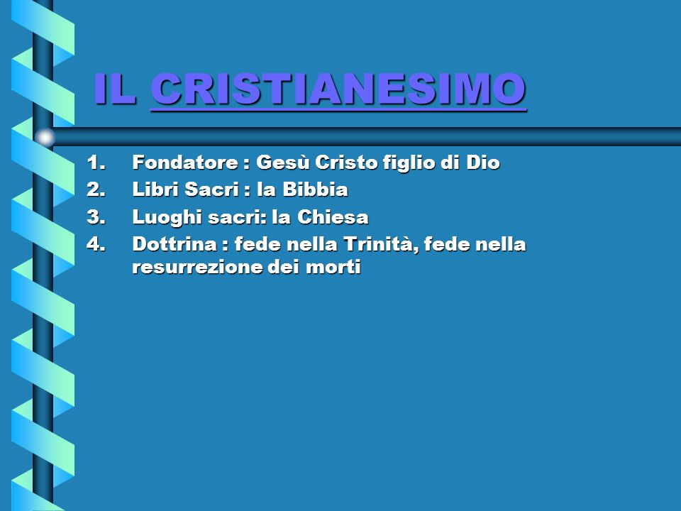 IL CRISTIANESIMO Fondatore : Gesù Cristo figlio di Dio