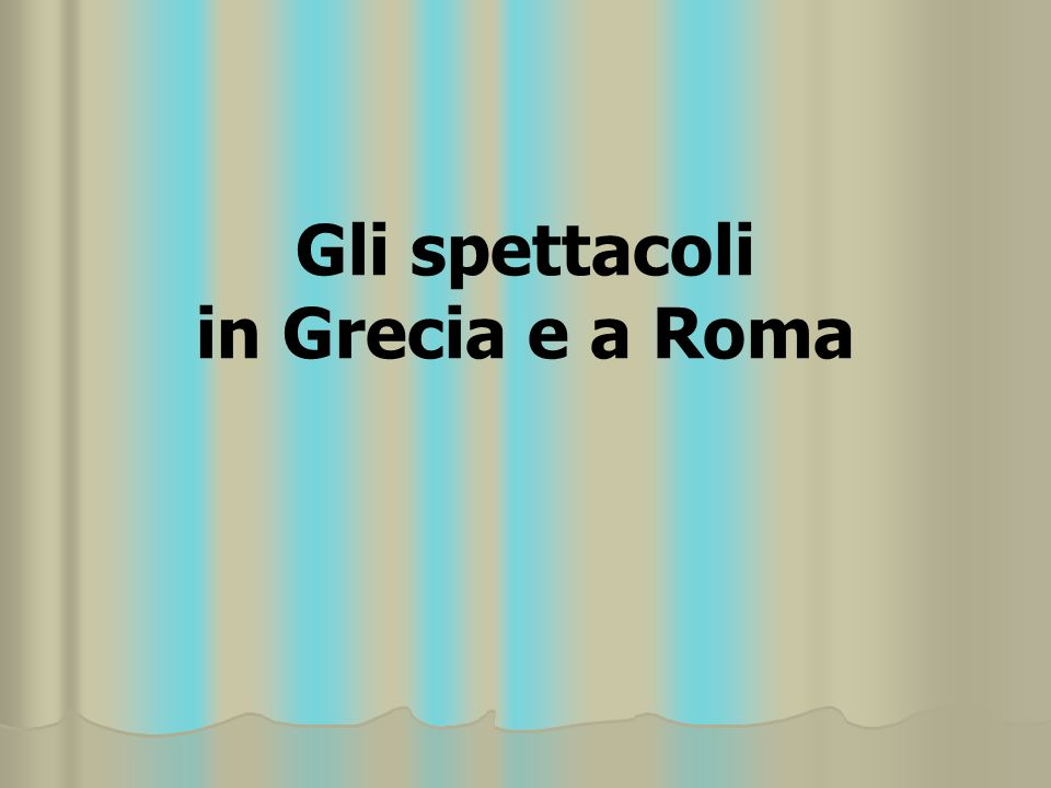 Gli spettacoli in Grecia e a Roma