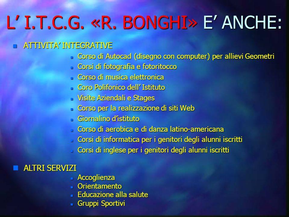 L' I.T.C.G. «R. BONGHI» E' ANCHE: