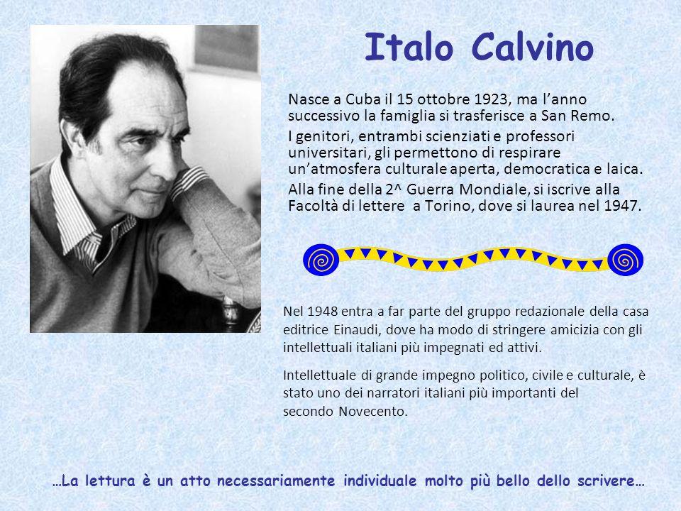 Italo Calvino Nasce a Cuba il 15 ottobre 1923, ma l'anno successivo la famiglia si trasferisce a San Remo.