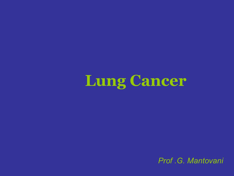 Lung Cancer Prof .G. Mantovani