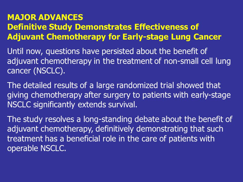 MAJOR ADVANCES Definitive Study Demonstrates Effectiveness of Adjuvant Chemotherapy for Early-stage Lung Cancer