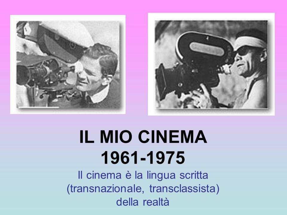IL MIO CINEMA 1961-1975 Il cinema è la lingua scritta (transnazionale, transclassista) della realtà