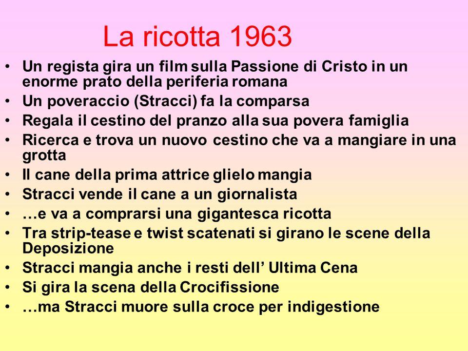 La ricotta 1963 Un regista gira un film sulla Passione di Cristo in un enorme prato della periferia romana.