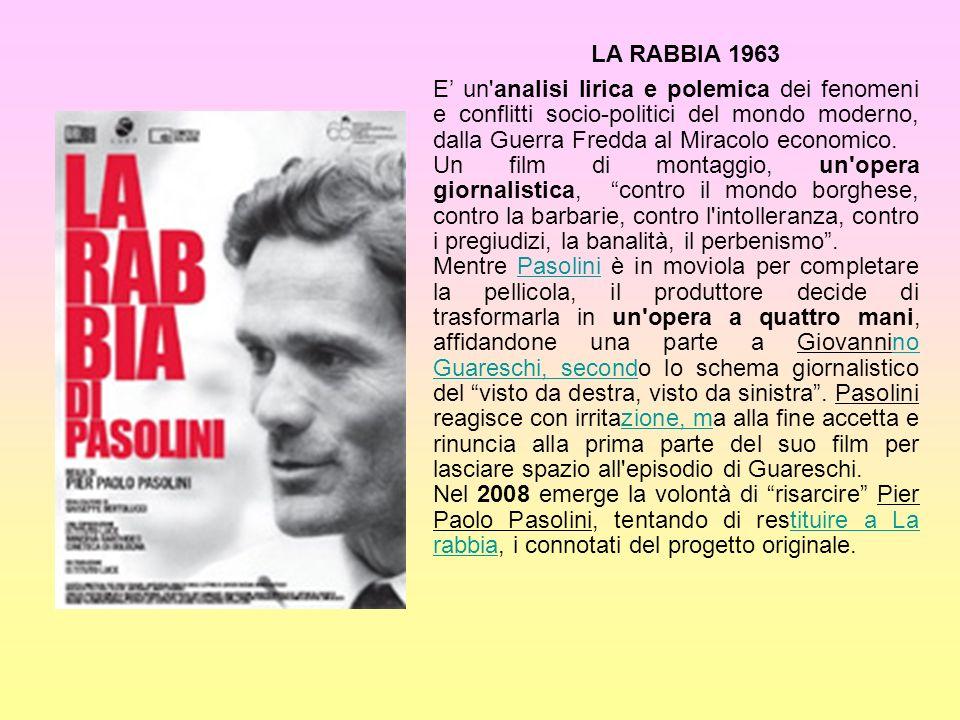 LA RABBIA 1963 E' un analisi lirica e polemica dei fenomeni e conflitti socio-politici del mondo moderno, dalla Guerra Fredda al Miracolo economico.