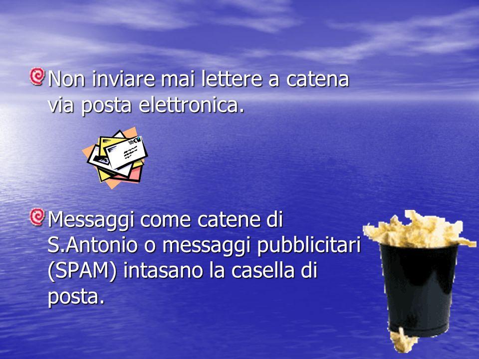 Non inviare mai lettere a catena via posta elettronica.