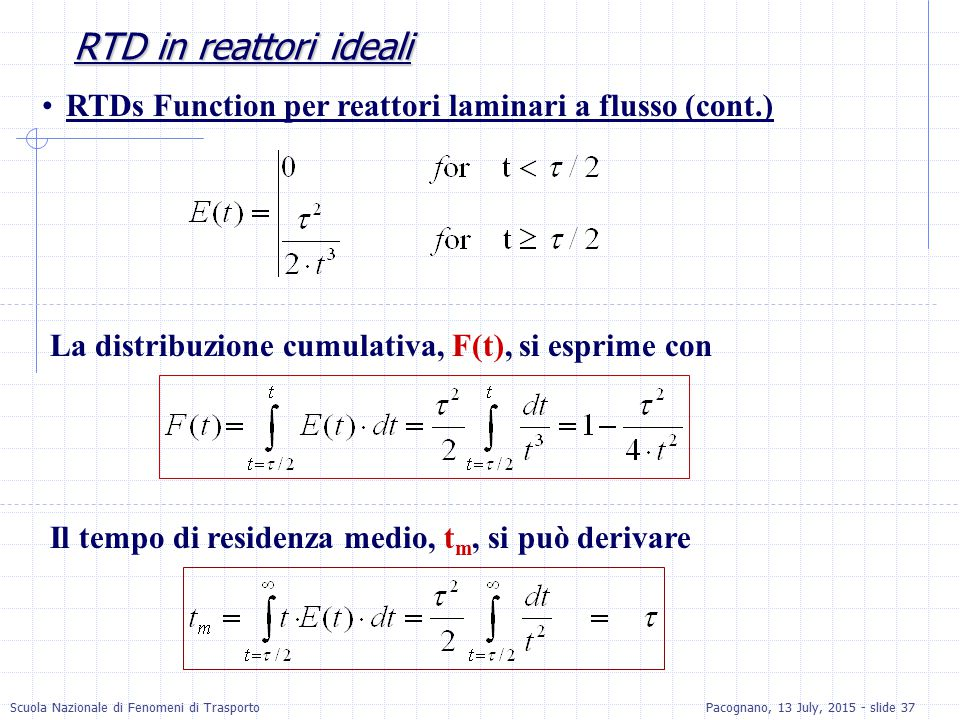 RTD in reattori ideali RTDs Function per reattori laminari a flusso (cont.) La distribuzione cumulativa, F(t), si esprime con.