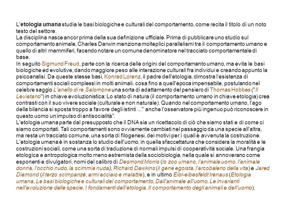 L etologia umana studia le basi biologiche e culturali del comportamento, come recita il titolo di un noto testo del settore.