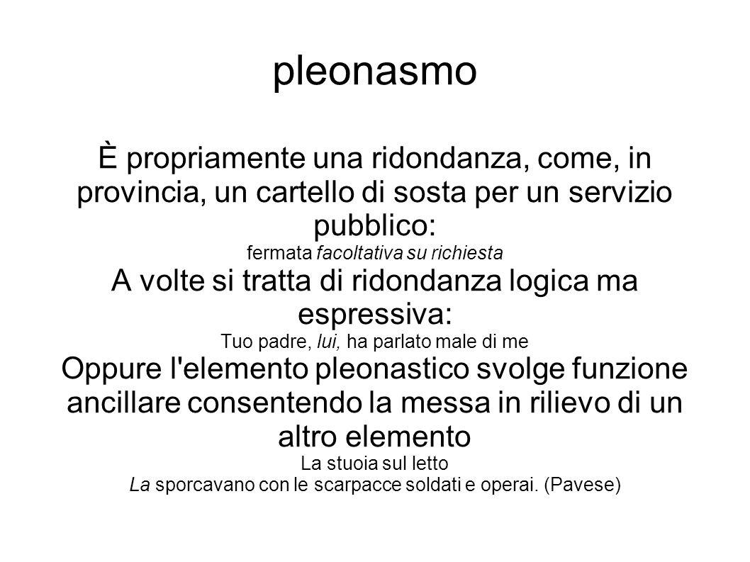 pleonasmo È propriamente una ridondanza, come, in provincia, un cartello di sosta per un servizio pubblico: