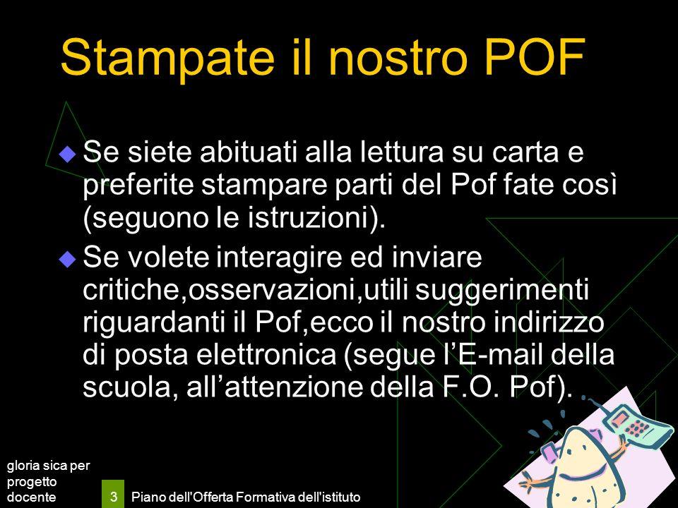 Stampate il nostro POF Se siete abituati alla lettura su carta e preferite stampare parti del Pof fate così (seguono le istruzioni).