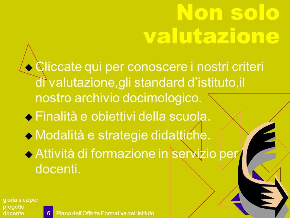 Non solo valutazione Cliccate qui per conoscere i nostri criteri di valutazione,gli standard d'istituto,il nostro archivio docimologico.