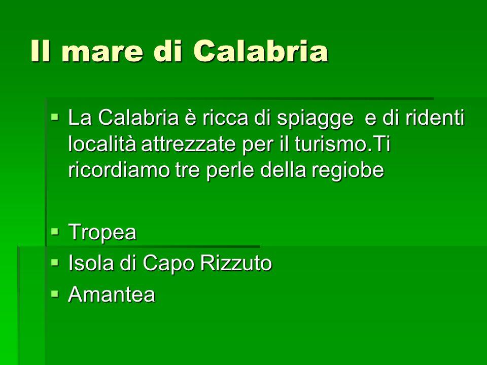 Il mare di Calabria La Calabria è ricca di spiagge e di ridenti località attrezzate per il turismo.Ti ricordiamo tre perle della regiobe.