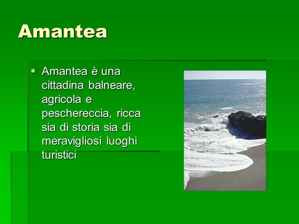 Amantea Amantea è una cittadina balneare, agricola e peschereccia, ricca sia di storia sia di meravigliosi luoghi turistici.