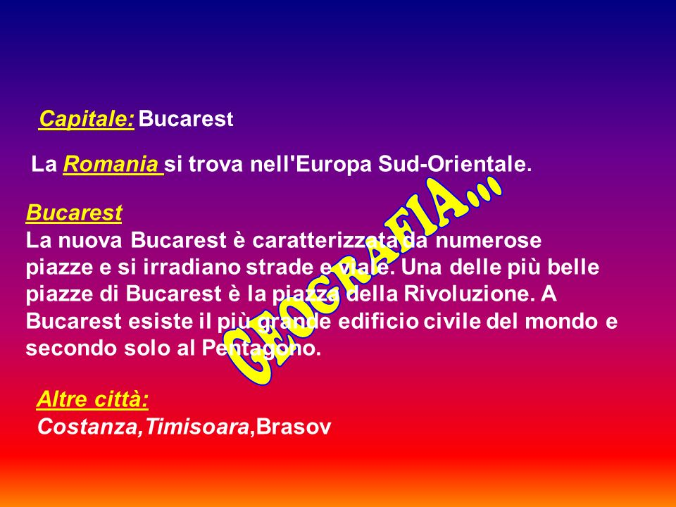 GEOGRAFIA... Capitale: Bucarest