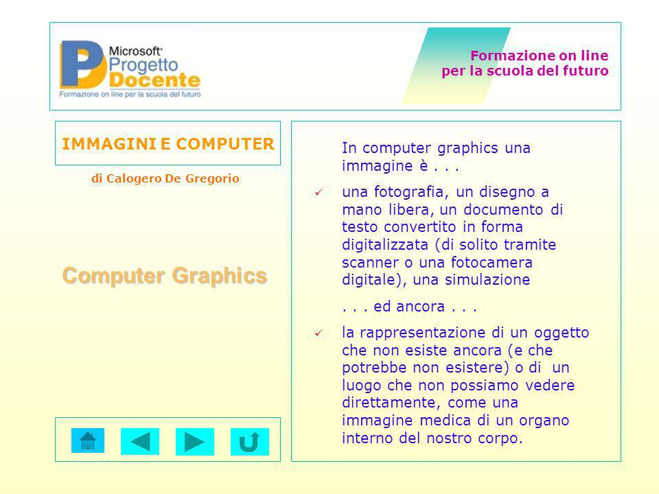 Computer Graphics In computer graphics una immagine è . . .