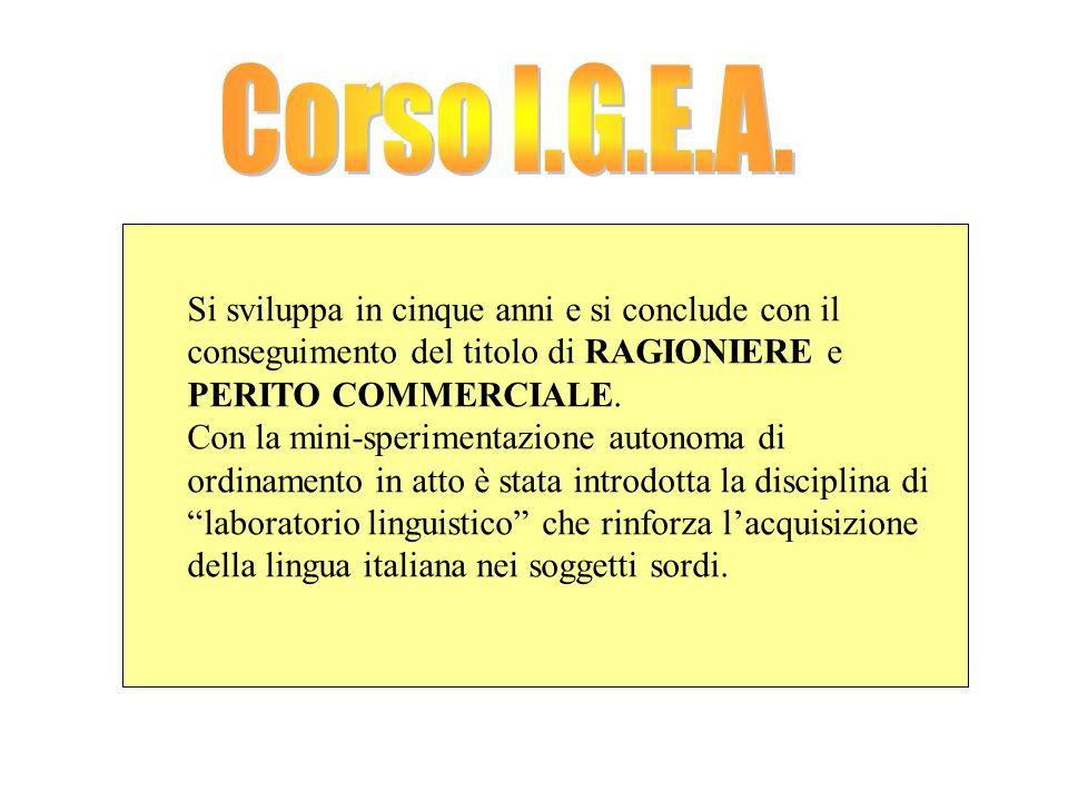 Corso I.G.E.A. Si sviluppa in cinque anni e si conclude con il conseguimento del titolo di RAGIONIERE e PERITO COMMERCIALE.