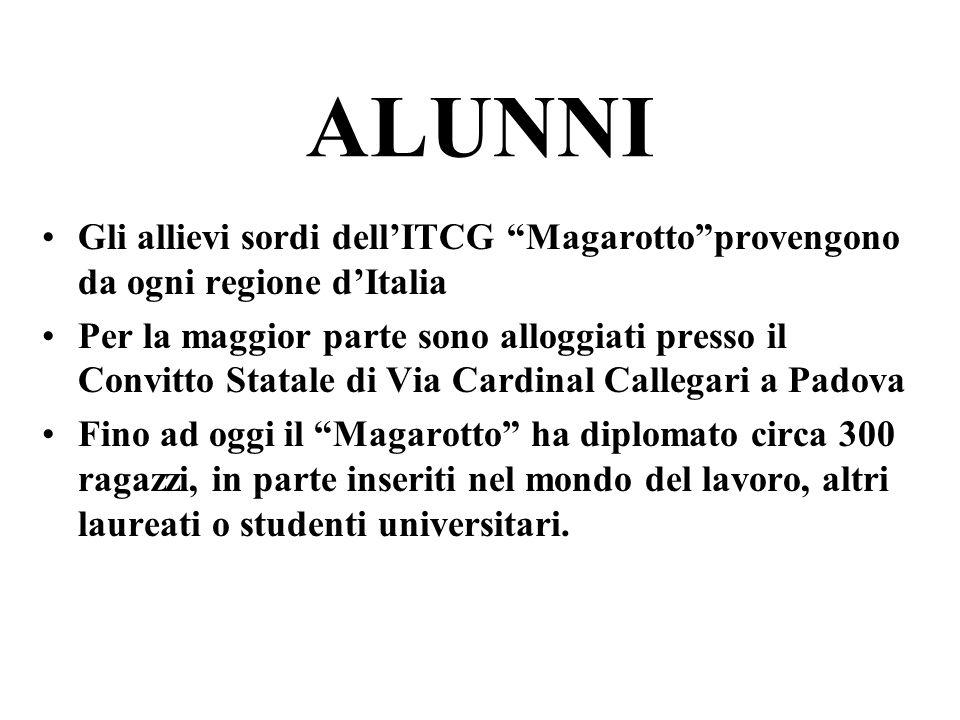 ALUNNI Gli allievi sordi dell'ITCG Magarotto provengono da ogni regione d'Italia.