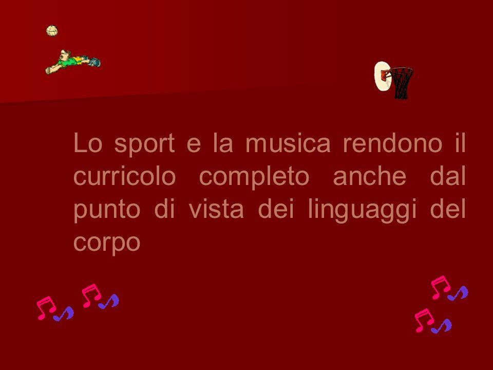 Lo sport e la musica rendono il curricolo completo anche dal punto di vista dei linguaggi del corpo