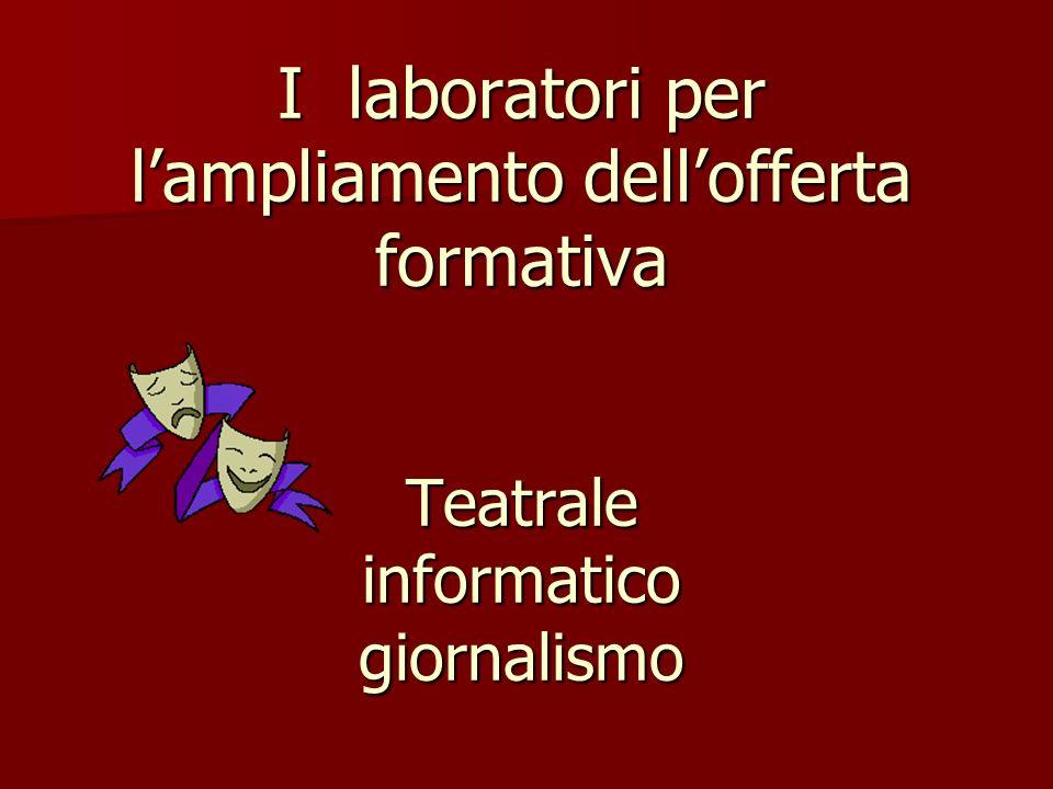 I laboratori per l'ampliamento dell'offerta formativa Teatrale informatico giornalismo