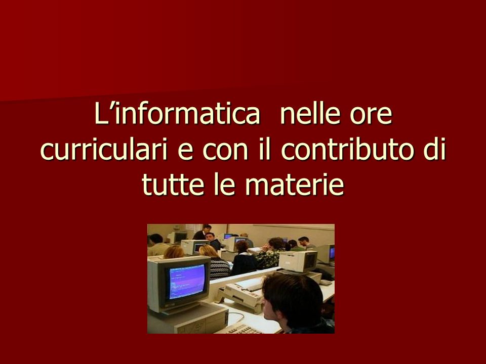 L'informatica nelle ore curriculari e con il contributo di tutte le materie