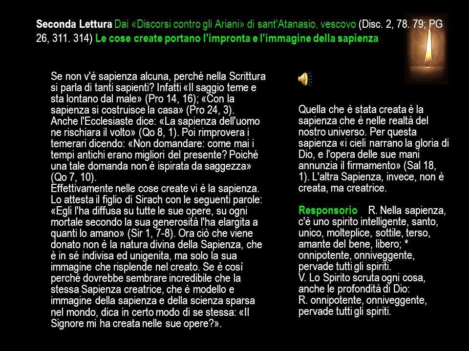 Seconda Lettura Dai «Discorsi contro gli Ariani» di sant Atanasio, vescovo (Disc. 2, 78. 79; PG 26, 311. 314) Le cose create portano l impronta e l immagine della sapienza