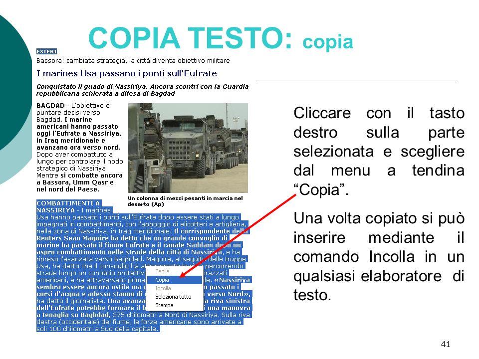 COPIA TESTO: copia Cliccare con il tasto destro sulla parte selezionata e scegliere dal menu a tendina Copia .