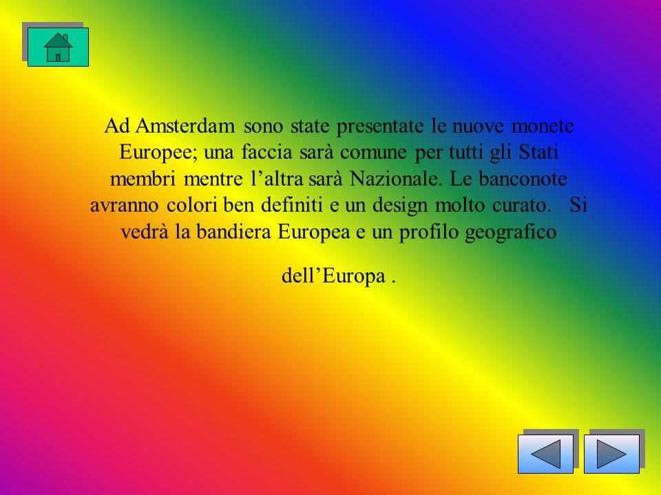 Ad Amsterdam sono state presentate le nuove monete Europee; una faccia sarà comune per tutti gli Stati membri mentre l'altra sarà Nazionale.