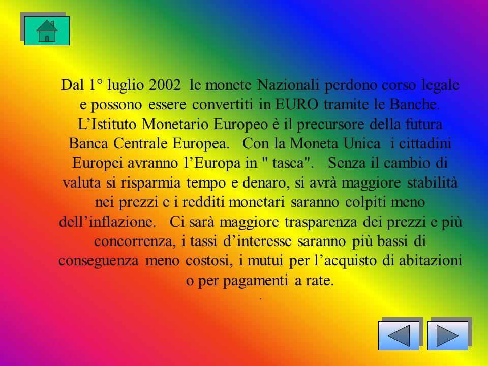 Dal 1° luglio 2002 le monete Nazionali perdono corso legale e possono essere convertiti in EURO tramite le Banche.