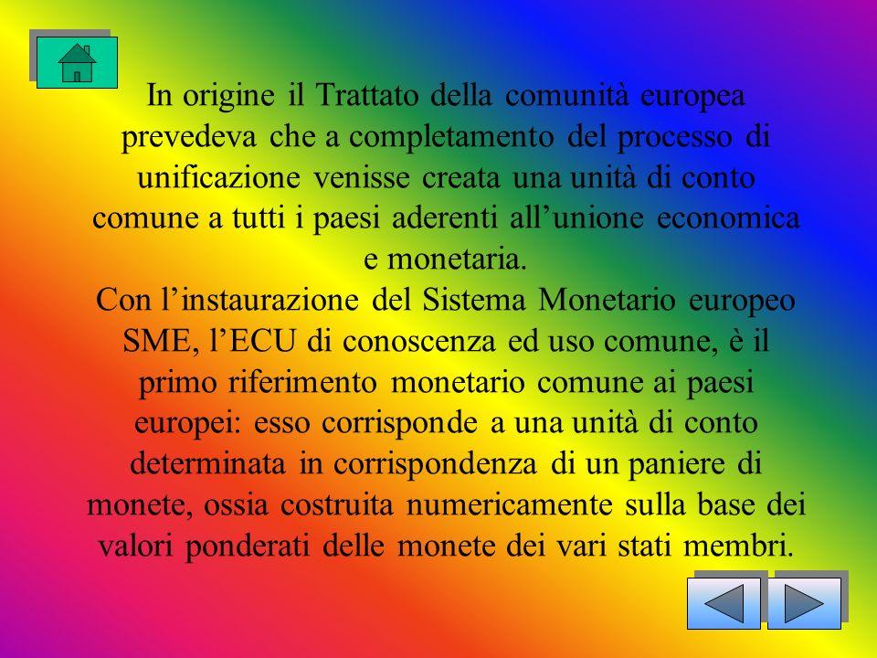 In origine il Trattato della comunità europea prevedeva che a completamento del processo di unificazione venisse creata una unità di conto comune a tutti i paesi aderenti all'unione economica e monetaria.