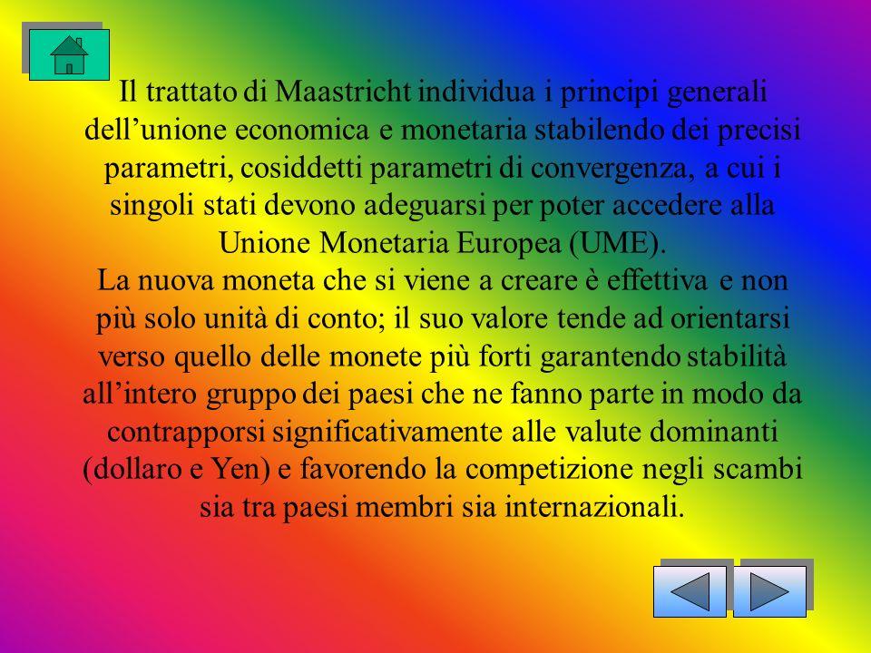 Il trattato di Maastricht individua i principi generali dell'unione economica e monetaria stabilendo dei precisi parametri, cosiddetti parametri di convergenza, a cui i singoli stati devono adeguarsi per poter accedere alla Unione Monetaria Europea (UME).